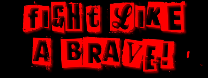 FIGHT LIKE A BRAVE!