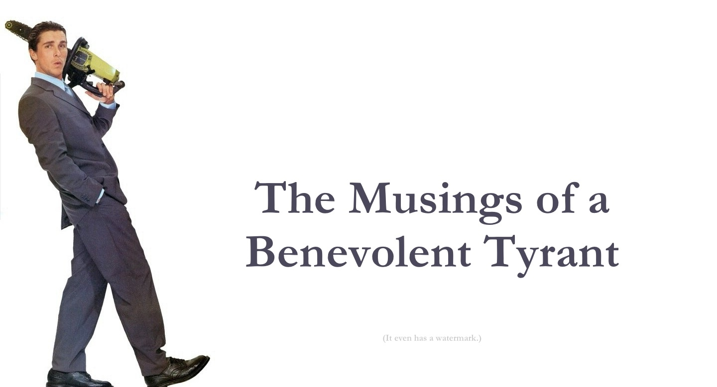 Musings of a Benevolent Tyrant