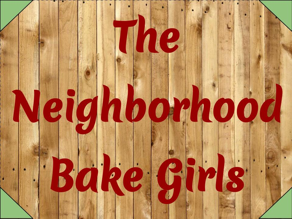 THE NEIGHBORHOOD BAKE GIRLS
