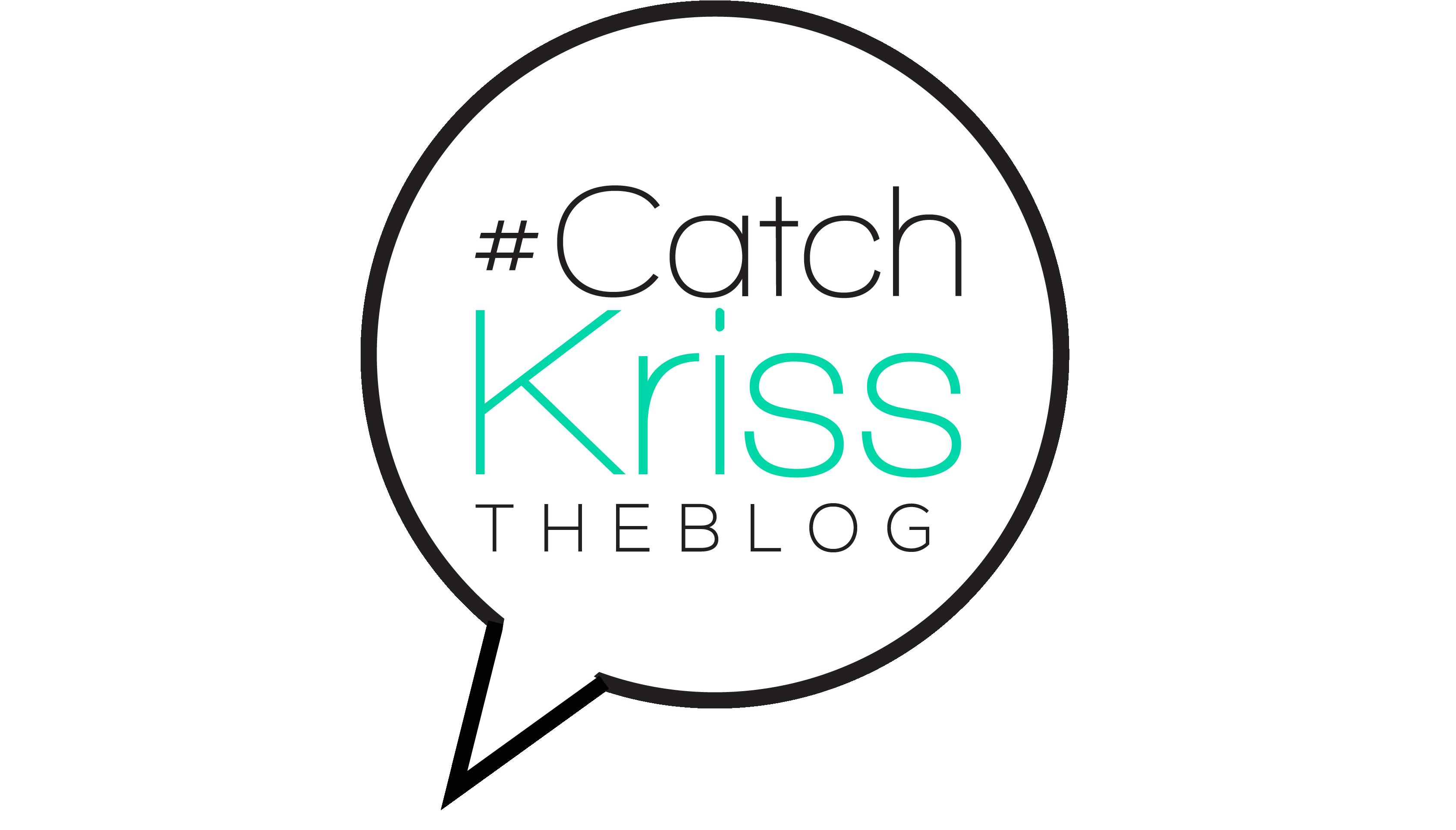 #CatchKriss TheBlog