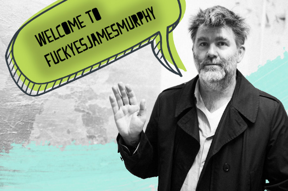 Fuck Yes James Murphy