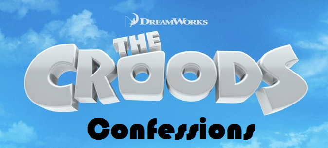Croods Confessions!