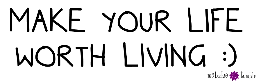 What makes your life worth living essay