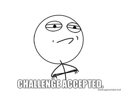 http://static.tumblr.com/1mzpegb/l5Ileo2w6/challenge-accepted.jpg