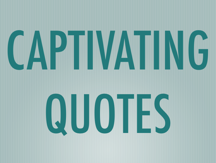 CAPTIVATING QUOTES