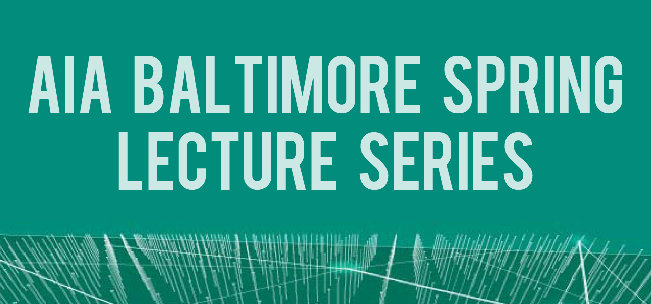 AIABaltimore Spring Lecture Series