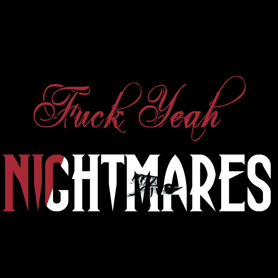 fuck yeah nightmares