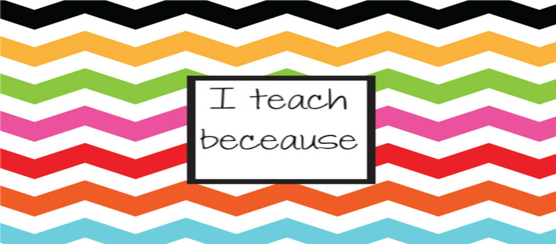 I teach because...
