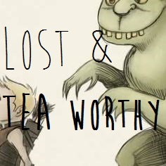 Lost and Teaworthy