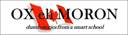 OX eh MORON - dumb stories from a smart school