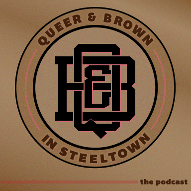 Queer & Brown in Steeltown