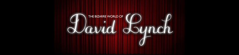 The Bizarre World of David Lynch