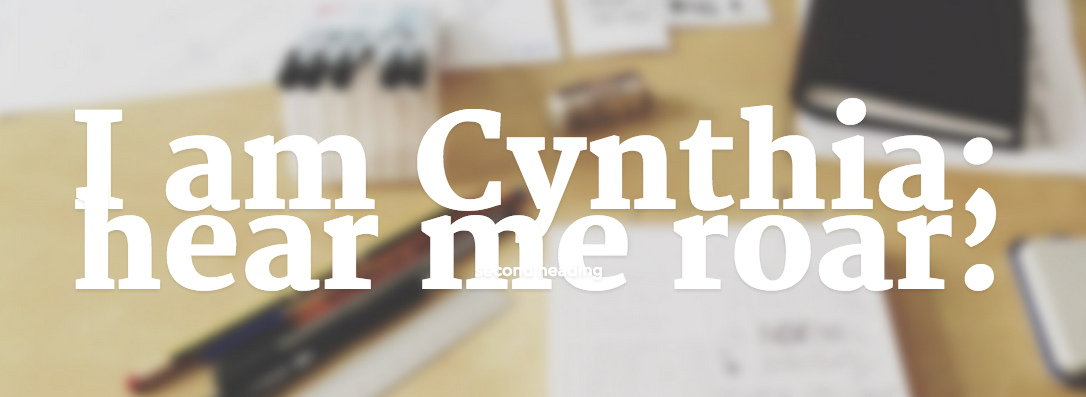 I am Cynthia; hear me roar.