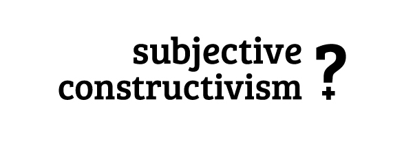 Subjective Constructivism