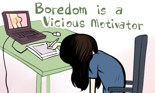 Boredom is a Vicious Motivator