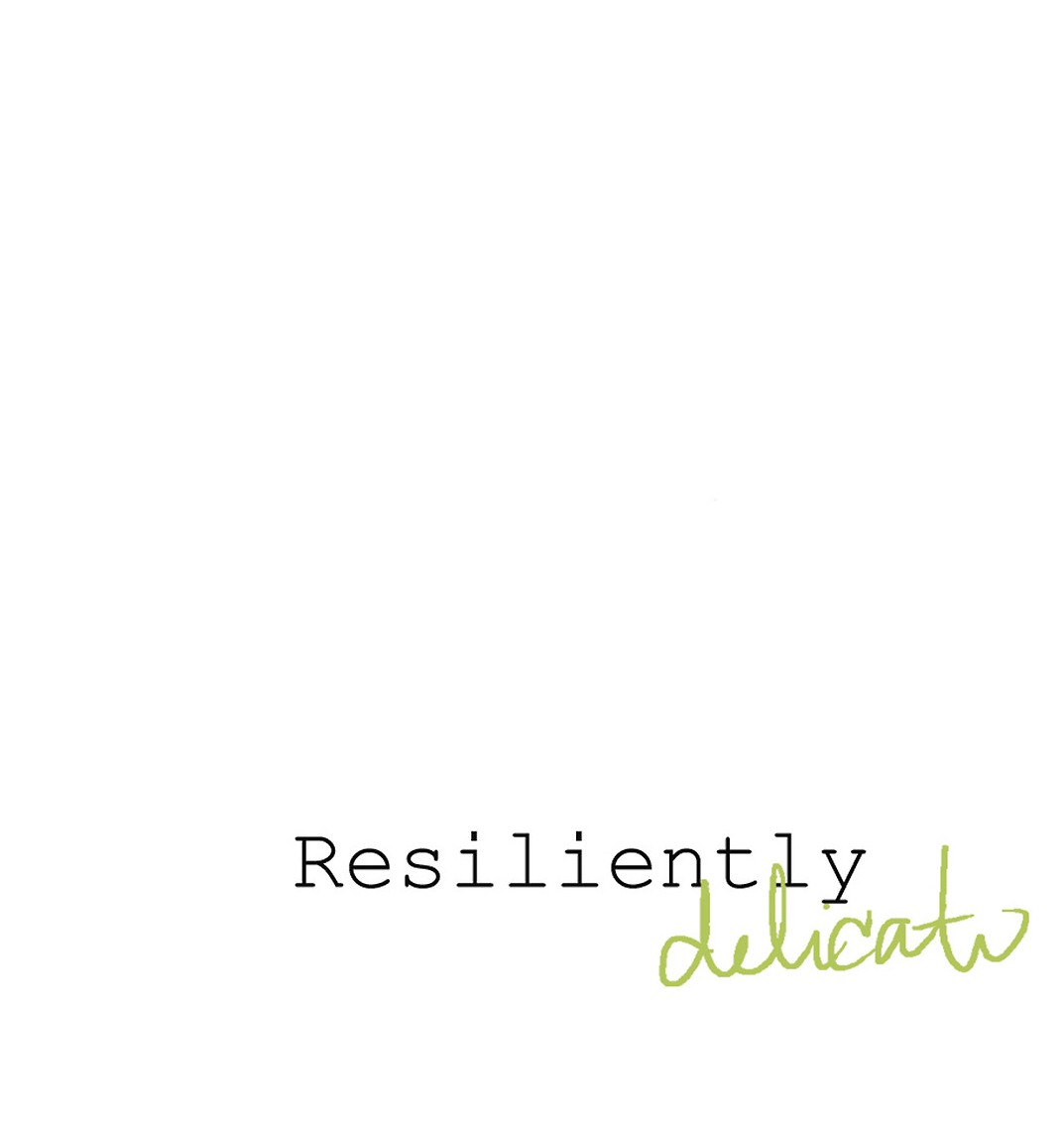 Resiliently Delicate