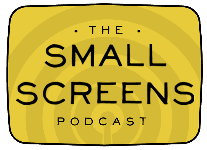 The Small Screens Podcast