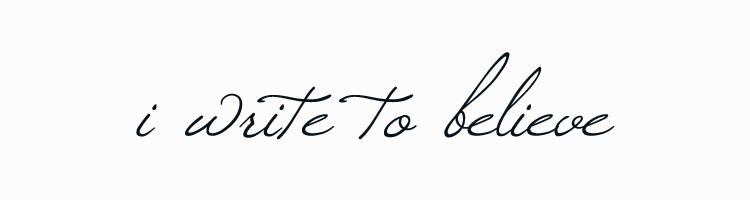 i write to believe