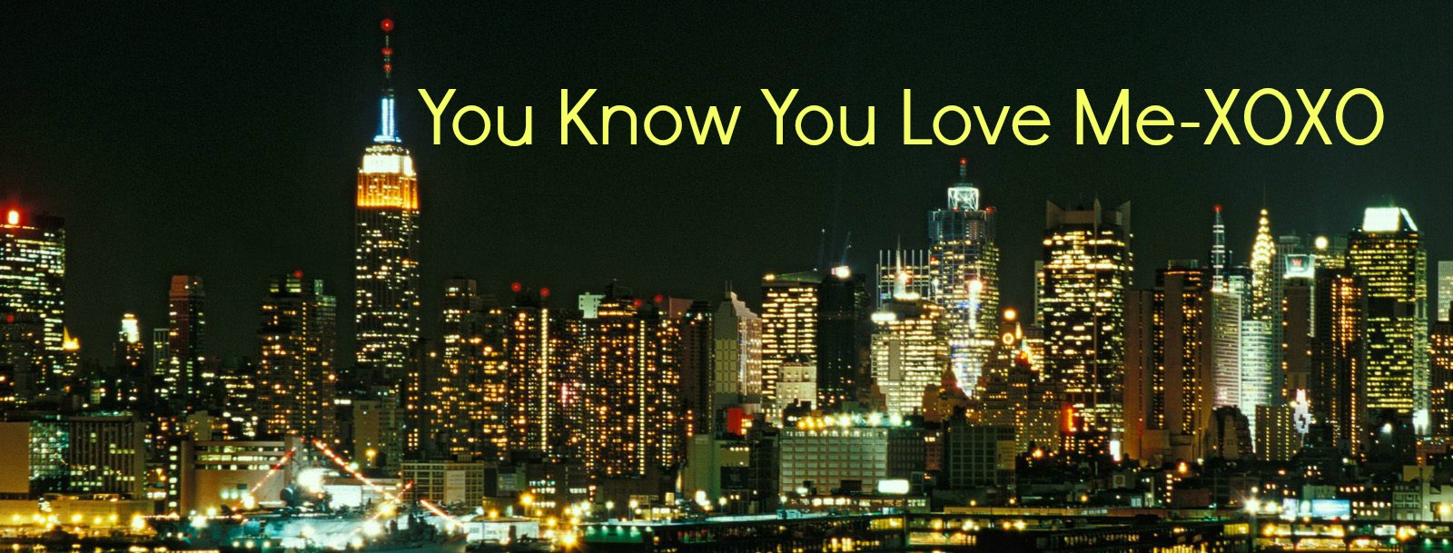 New York I Love You Xoxo Quotes : You Know You Love Me Xoxo Gossip Girl www.galleryhip.com - The ...