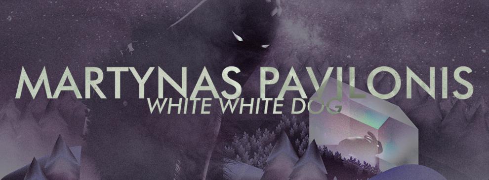 WHITE WHITE DOG | MARTYNAS PAVILONIS
