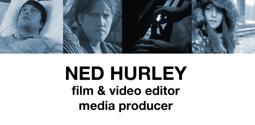 Ned Hurley: Film Editor / Media Producer