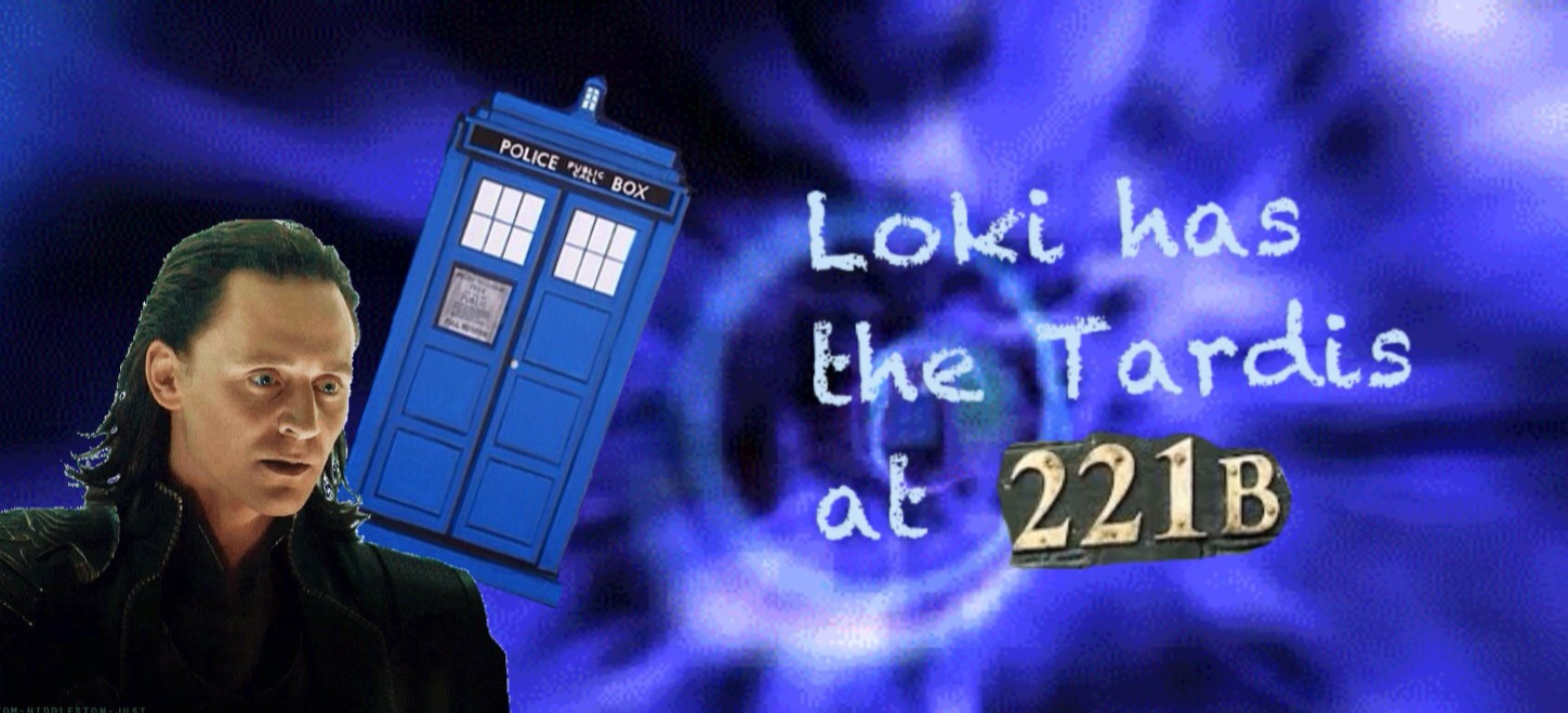 Loki has the Tardis at 221b