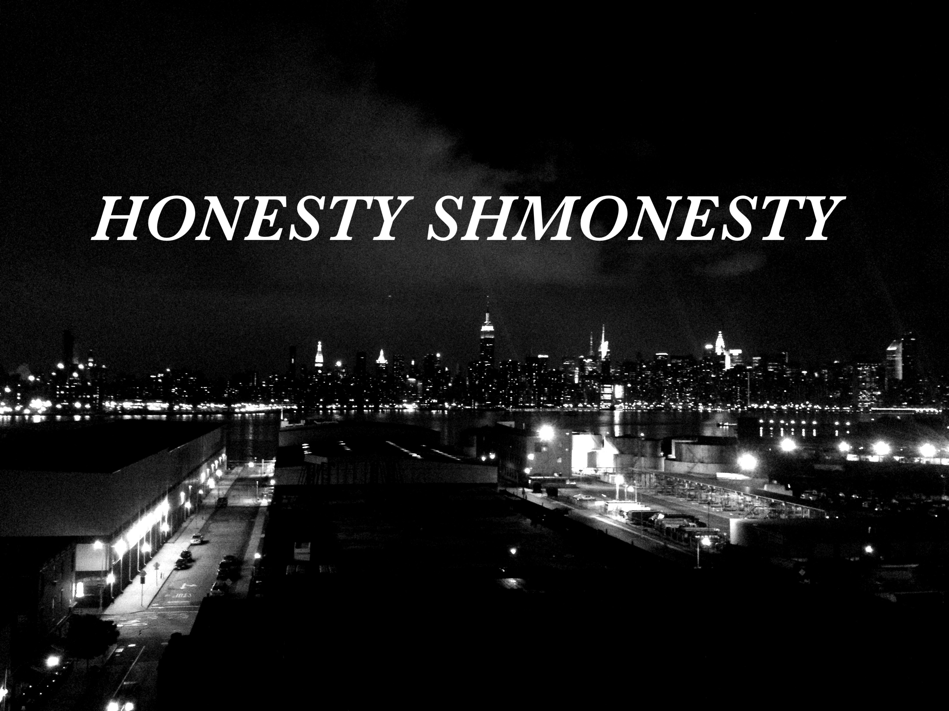 HONESTY SHMONESTY