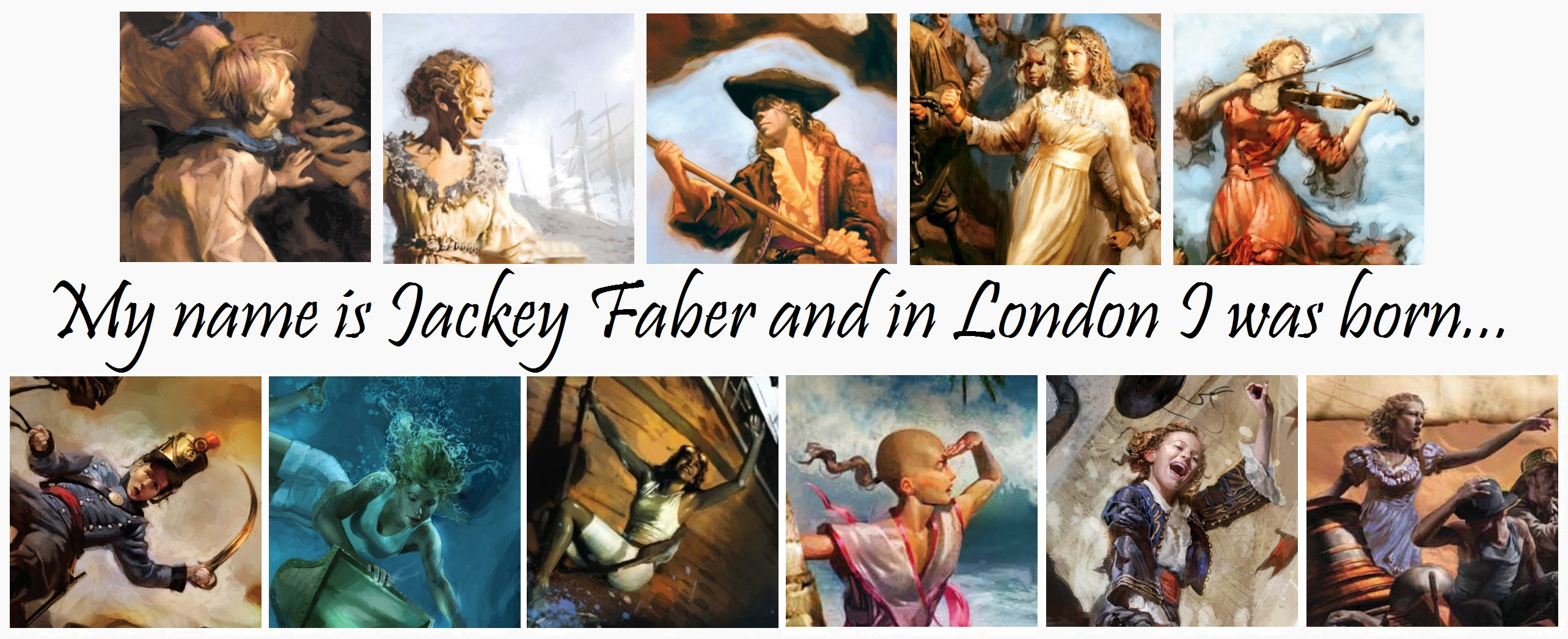 My Name is Jacky Faber and in London I was Born.