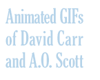 Animated GIFs of David Carr & A.O. Scott