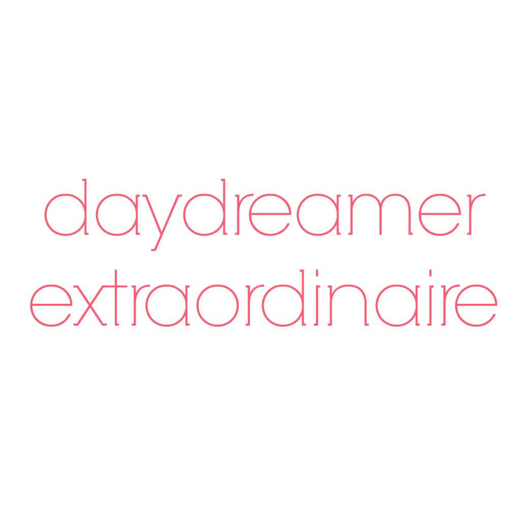 daydreamer extraordinaire
