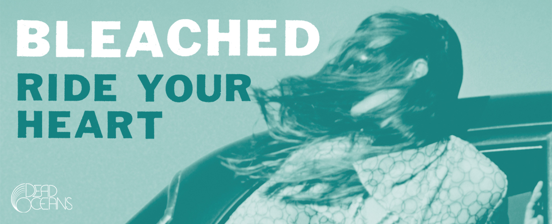 BLEACHED :: RIDE YOUR HEART