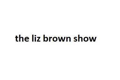 The Liz Brown Show