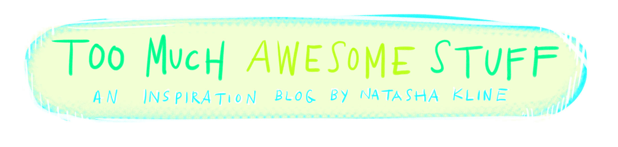 Too Much Awesome Stuff/ Edited By Natasha Kline