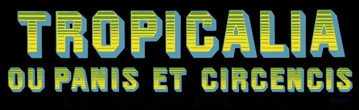 Tropicalia ou Panis et Circencis