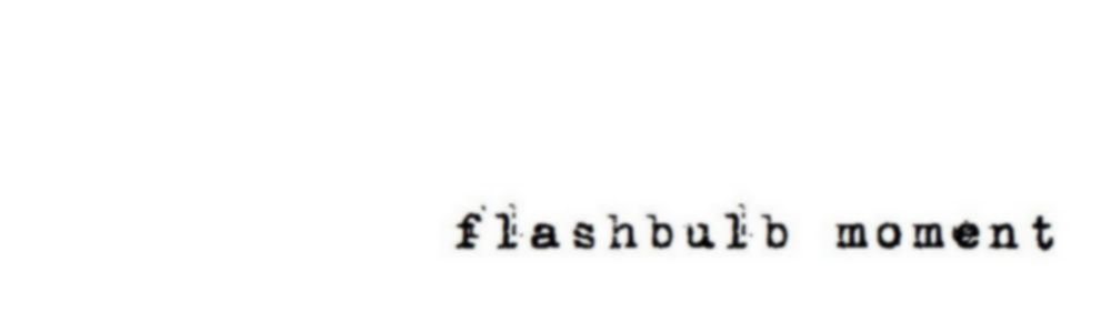Flashbulb Moment