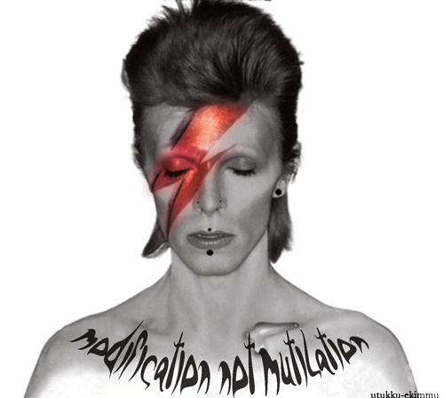 Modification not mutilation. And Bowie..