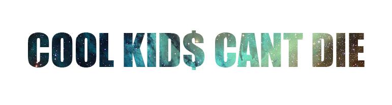 Cool Kid Can 39 T Die