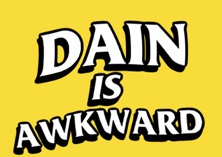 dain is awkward