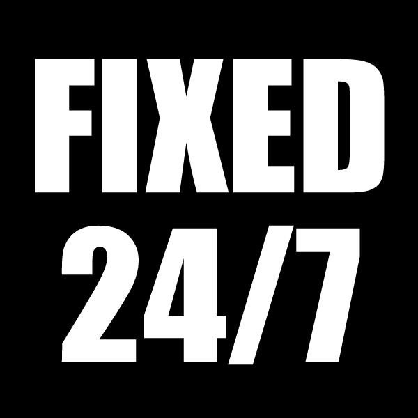 FIXED 24/7