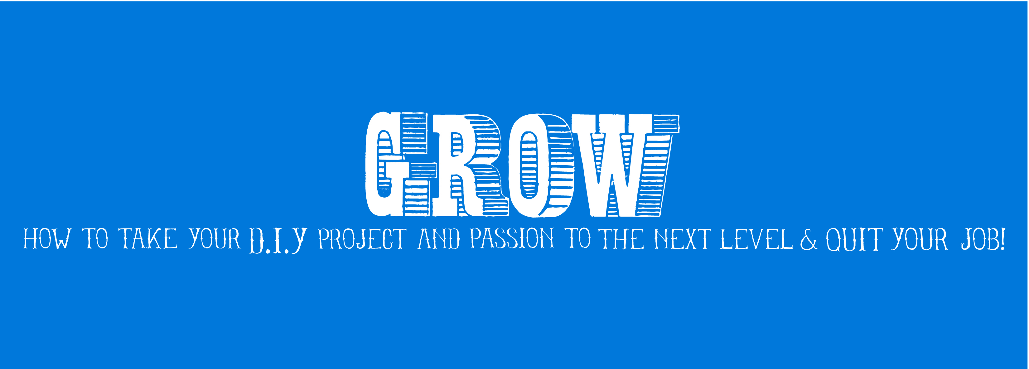 Tumblrstaticgrowheaderg grow how to take your do it yourself project and passion to the next level and quit your job is a practical field guide for creative people with great solutioingenieria Choice Image