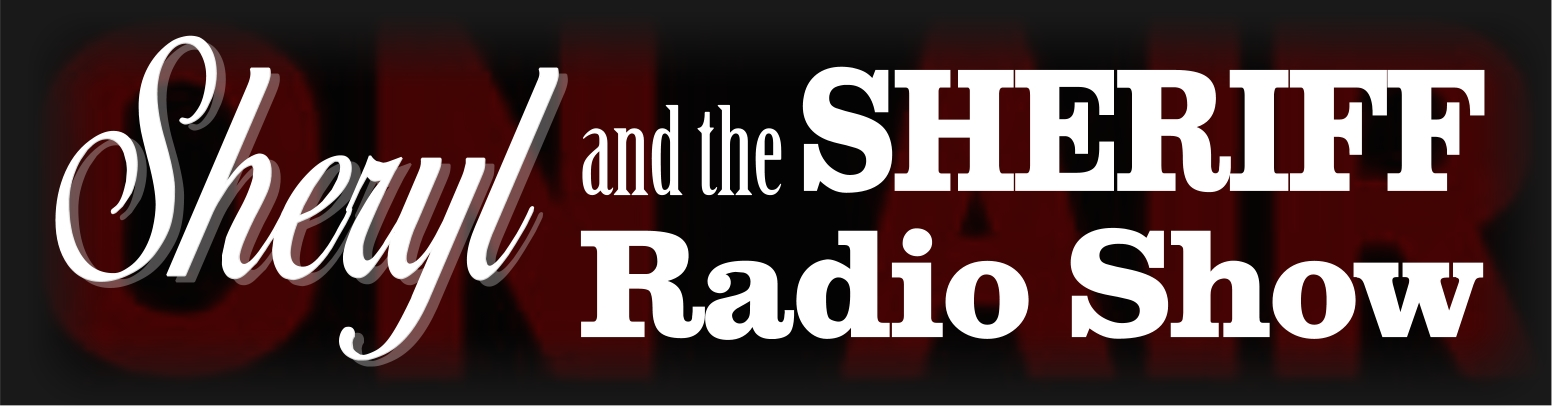 Sheryl & The Sheriff Radio Show