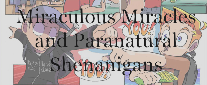 Miraculous Miracles and Paranatural Shenanigans