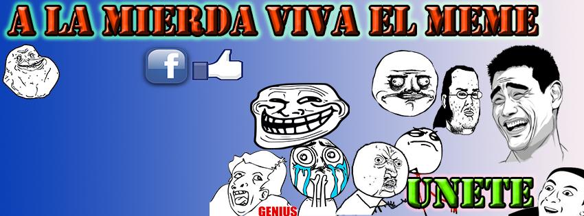 A la Mierda Viva El Meme