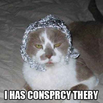 get your tinfoil hat on pussycat
