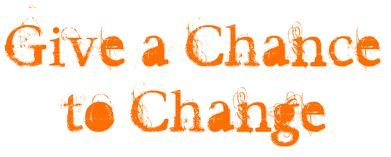 Give a Chance to Change