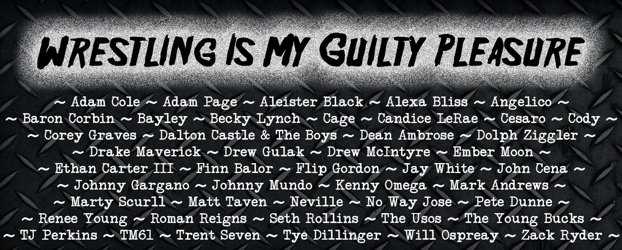 Wrestling Is My Guilty Pleasure — Wrestling Masterlist    List