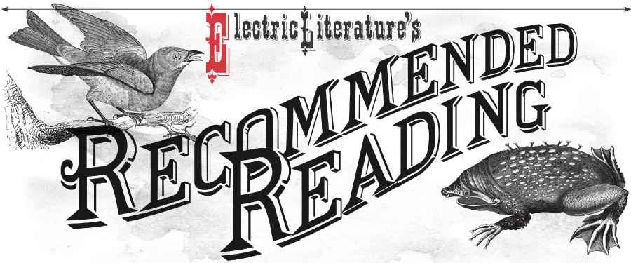 Electric Literature's Recommended Reading