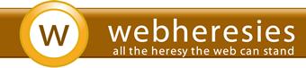Web Heresies