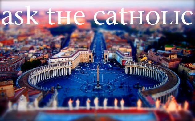 Ask a catholic