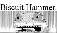 Biscuit Hammer.